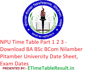 NPU Time Table 2019 Part 1 2 3 - Download BA BSc BCom Nilamber Pitamber University Date Sheet, Exam Dates