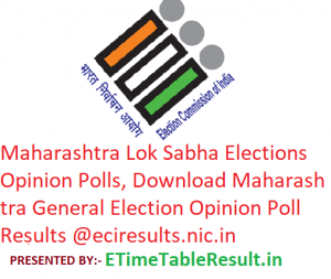 Maharashtra Lok Sabha Election 2019 Opinion Polls, Download Maharashtra General Elections Opinion Poll Results @eciresults.nic.in