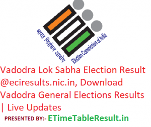 Vadodra Lok Sabha Election Result 2019 @eciresults.nic.in, Download Vadodra General Elections Results | Live Updates