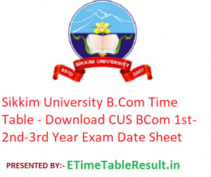 Sikkim University B.Com Time Table 2020 - Download CUS BCom 1st-2nd-3rd Year Exam Date Sheet
