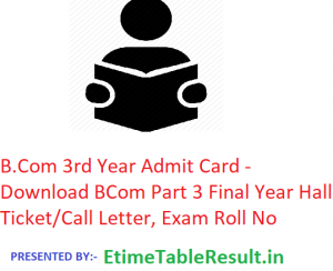 B.Com 3rd Year Admit Card 2020 - Download BCom Part 3 Final Year Hall Ticket/Call Letter, Exam Roll No